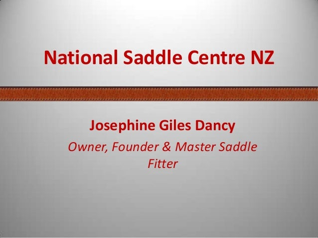 National Saddle Centre NZJosephine Giles DancyOwner, Founder & Master SaddleFitter