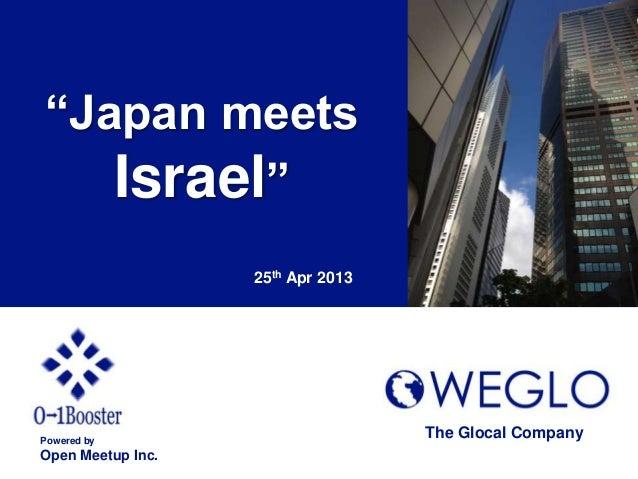 """Japan meetsIsrael""25th Apr 2013Powered byOpen Meetup Inc.The Glocal Company"