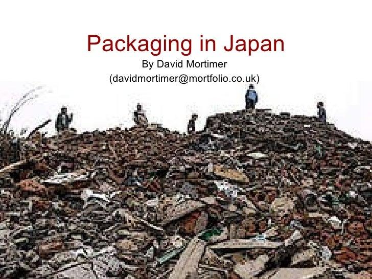 Packaging in Japan By David Mortimer (davidmortimer@mortfolio.co.uk)