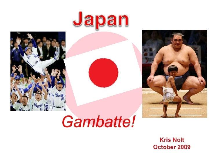 Japan<br />Gambatte!<br />Kris Nolt<br />October 2009<br />