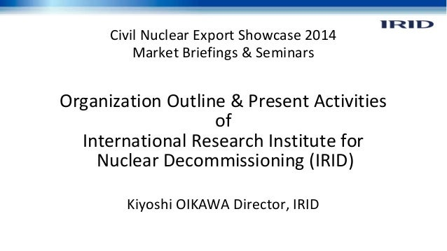 Civil Nuclear Export Showcase 2014 Market Briefings & Seminars  Organization Outline & Present Activities of International...