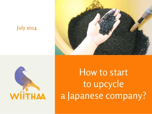 July 2014  How to start  to upcycle  a Japanese company?