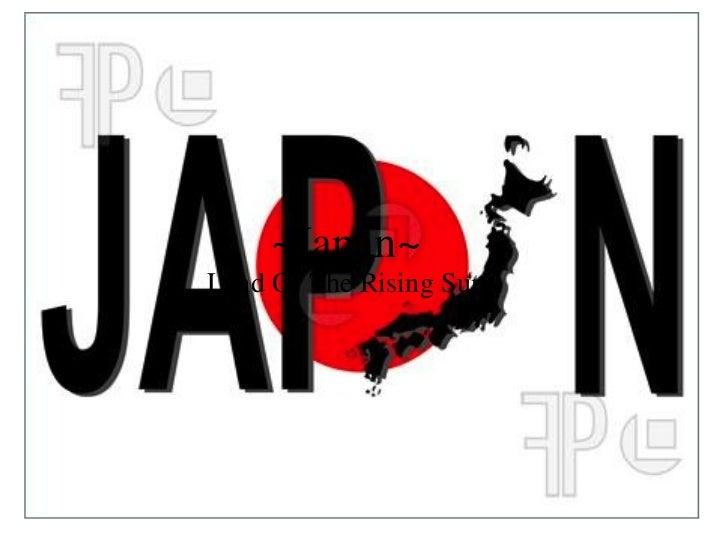 ~Japan~ Land Of The Rising Sun
