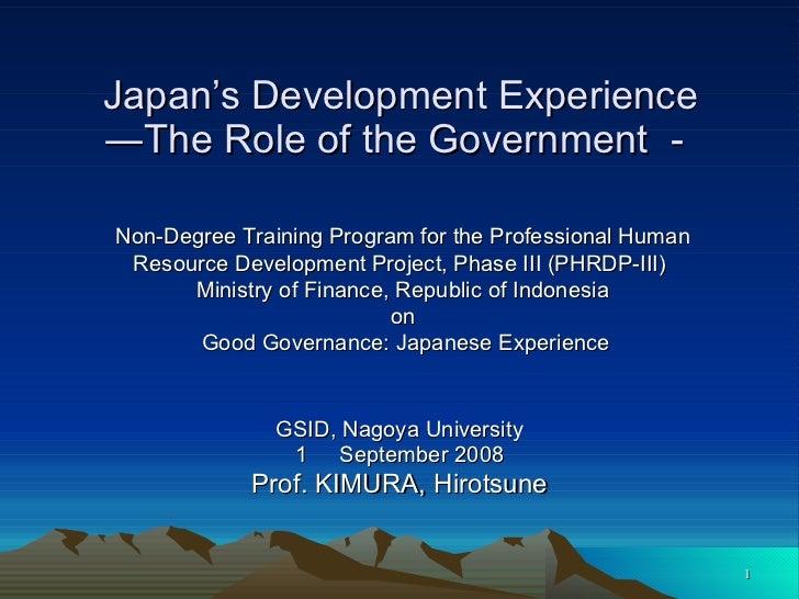 Japan's Development Experience ―The Role of the Government - GSID, Nagoya University 1   September 2008 Prof. KIMURA, Hiro...