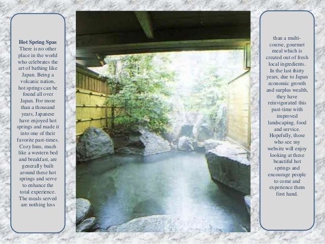 Hot Spring Spas There is no other place in the world who celebrates the art of bathing like Japan. Being a volcanic nation...