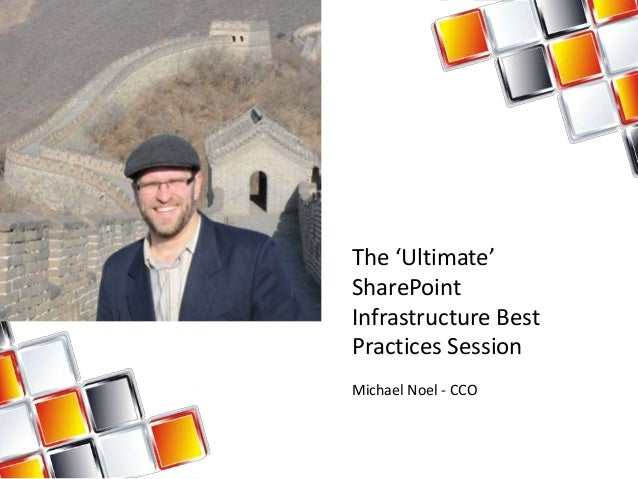 The 'Ultimate' SharePoint Infrastructure Best Practices Session Michael Noel - CCO