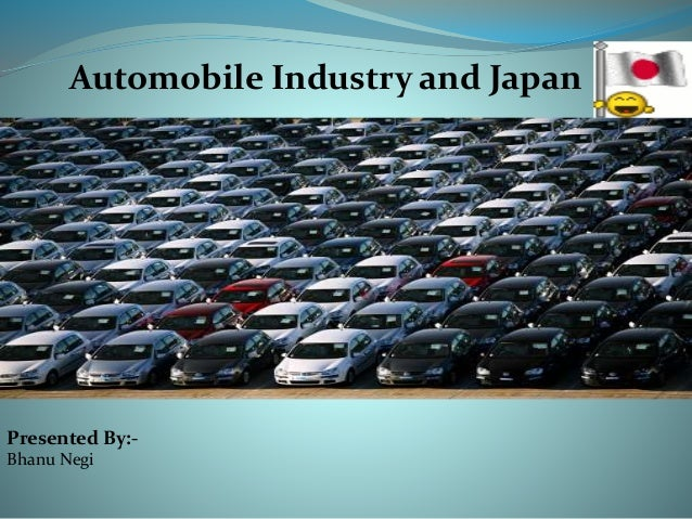 Automobile Industry and Japan  Presented By:-  Bhanu Negi