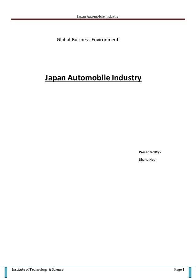 Japan Automobile Industry  Global Business Environment  Japan Automobile Industry  Presented By:-  Bhanu Negi  Institute o...