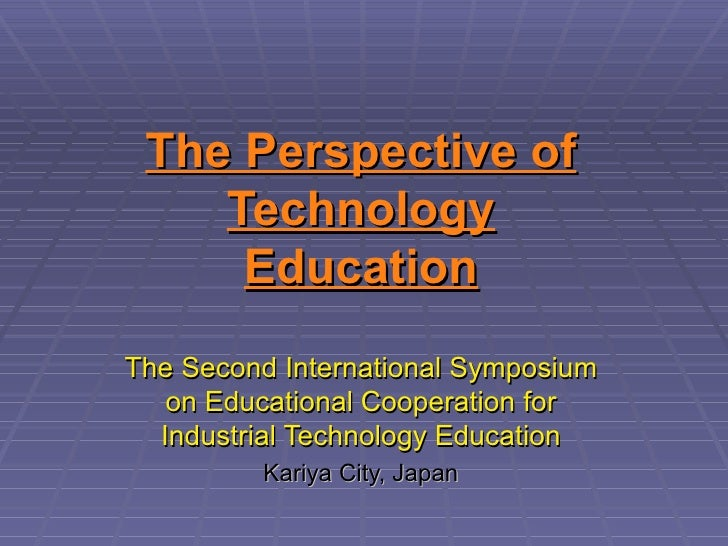 The Perspective of    Technology     EducationThe Second International Symposium   on Educational Cooperation for  Industr...