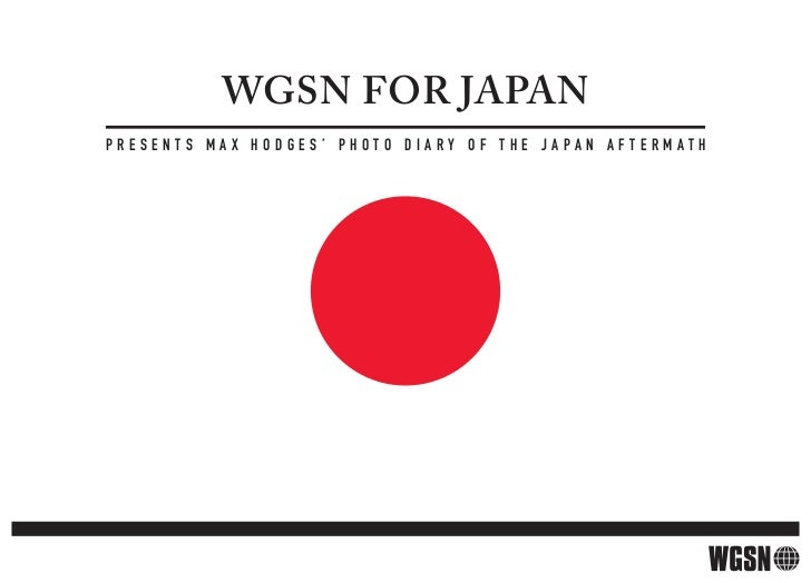 WGSN for JAPANpresents Max hodges' photo dIarY oF the Japan aFterMath