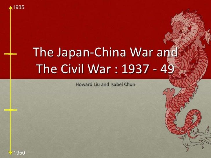 The Japan-China War and The Civil War : 1937 - 49<br />Howard Liu and Isabel Chun<br />