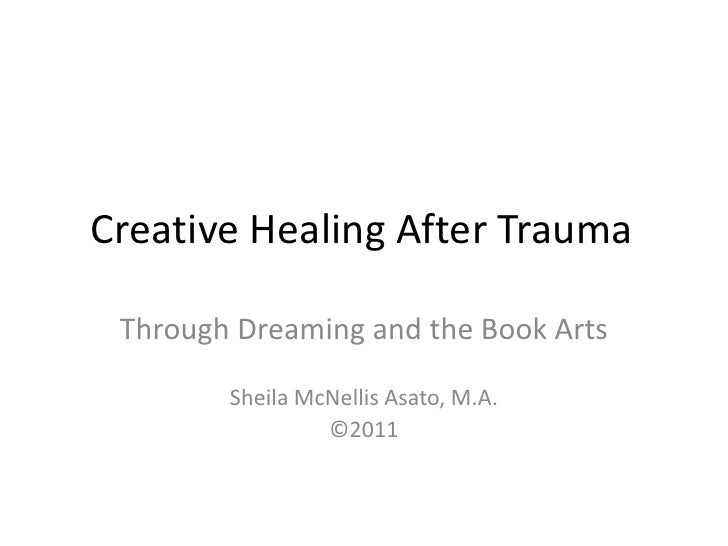 Creative Healing After Trauma<br />Through Dreaming and the Book Arts<br />Sheila McNellis Asato, M.A.<br />©2011<br />
