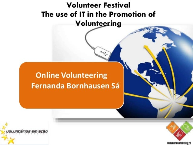 Volunteer Festival The use of IT in the Promotion of Volunteering Online Volunteering Fernanda Bornhausen Sá