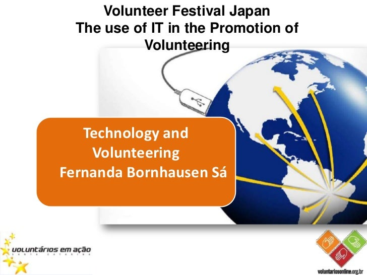 Volunteer Festival Japan  The use of IT in the Promotion of           Volunteering   Technology and    VolunteeringFernand...