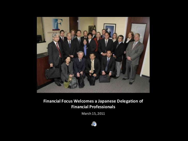 Financial Focus Welcomes a Japanese Delegation of Financial Professionals<br />March 15, 2011<br />