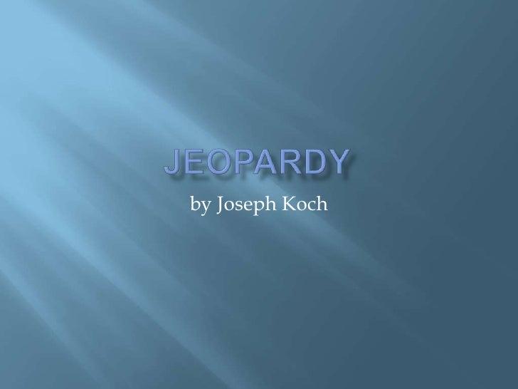 Jeopardy <br />by Joseph Koch<br />
