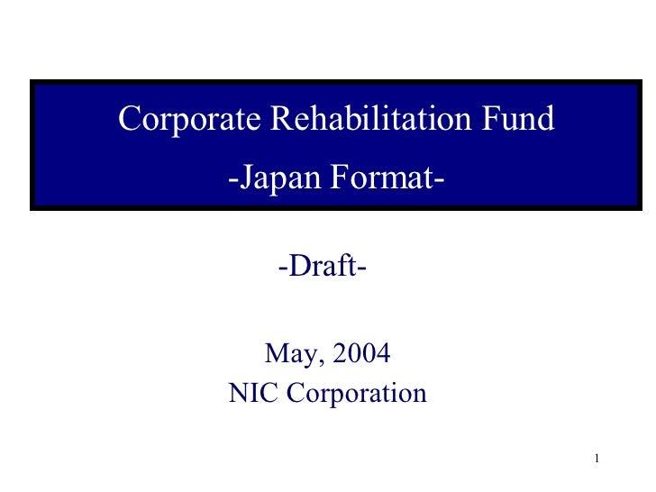 Corporate Rehabilitation Fund -Japan Format- -Draft- May, 2004 NIC Corporation