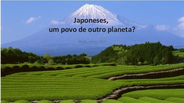 Japoneses, um povo de outro planeta? Madri, março 2015