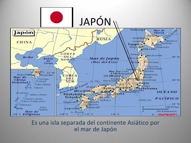 JAPÓN Es una isla separada del continente Asiático por el mar de Japón