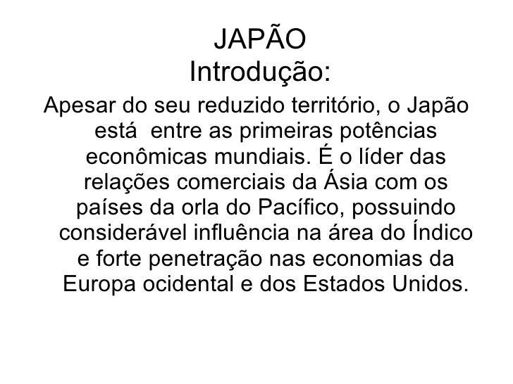 JAPÃO Introdução: <ul><li>Apesar do seu reduzido território, o Japão está  entre as primeiras potências econômicas mundiai...