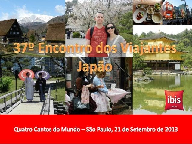 Apoio: Ibis SP Expo Barra Funda Facebook #ViajantesnoIbis Esta apresentação ocorreu em 21/09/2013 no Encontro dos Viajante...