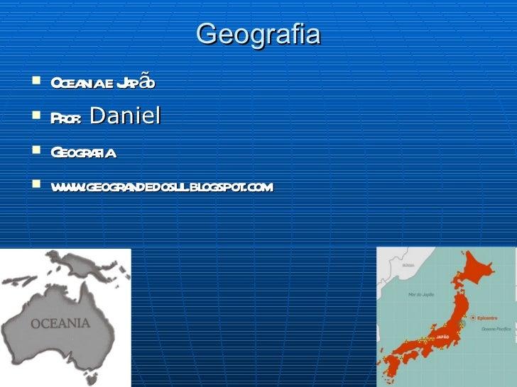 Geografia <ul><li>Oceania e Japão </li></ul><ul><li>Prof:  Daniel </li></ul><ul><li>Geografia </li></ul><ul><li>www.geogra...