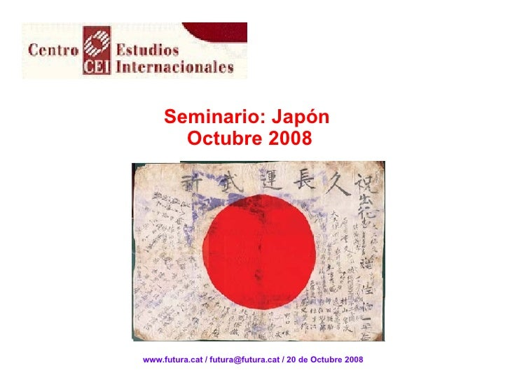 Seminario: Japón  Octubre 2008 www.futura.cat / futura@futura.cat / 20 de Octubre 2008