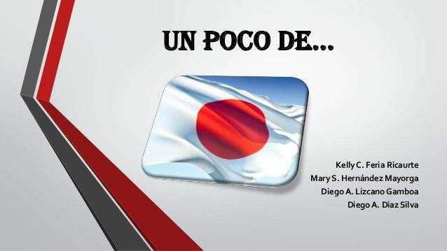 UN POCO DE… Kelly C. Feria Ricaurte Mary S. Hernández Mayorga Diego A. Lizcano Gamboa Diego A. Díaz Silva
