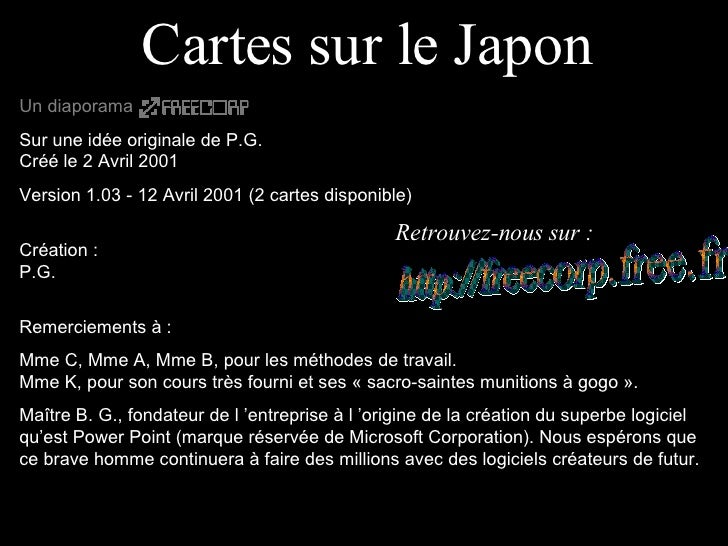 Cartes sur le Japon Un diaporama   Sur une idée originale de P.G. Créé le 2 Avril 2001 Version 1.03 - 12 Avril 2001 (2 car...