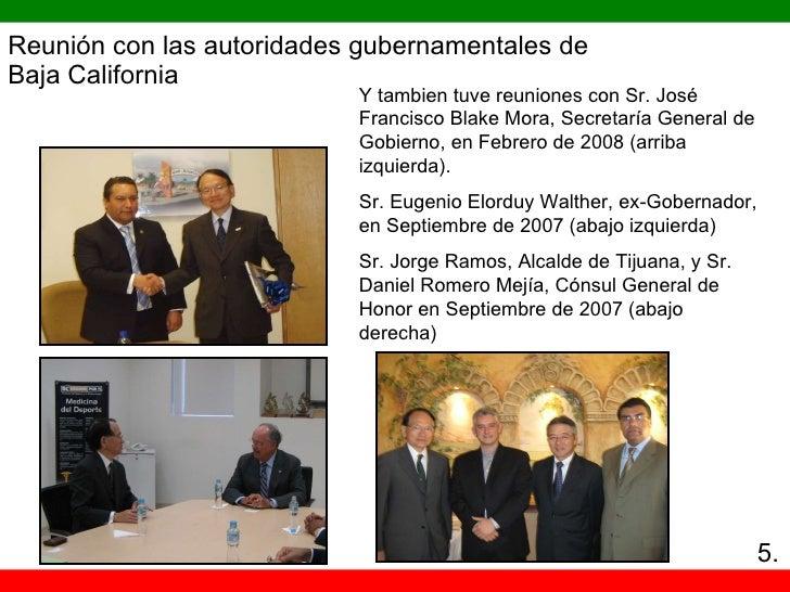 Reunión con las autoridades gubernamentales de  Baja California Y tambien tuve reuniones con Sr. José Francisco Blake Mora...