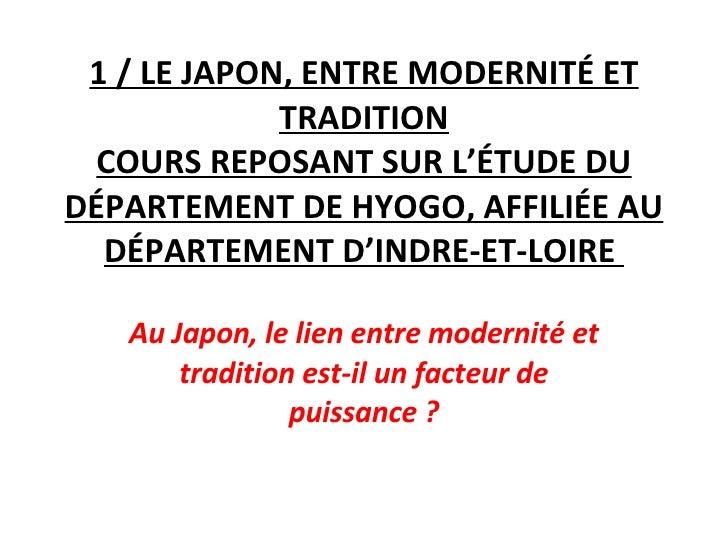 1 / LE JAPON, ENTRE MODERNITÉ ET TRADITION COURS REPOSANT SUR L'ÉTUDE DU DÉPARTEMENT DE HYOGO, AFFILIÉE AU DÉPARTEMENT D'I...