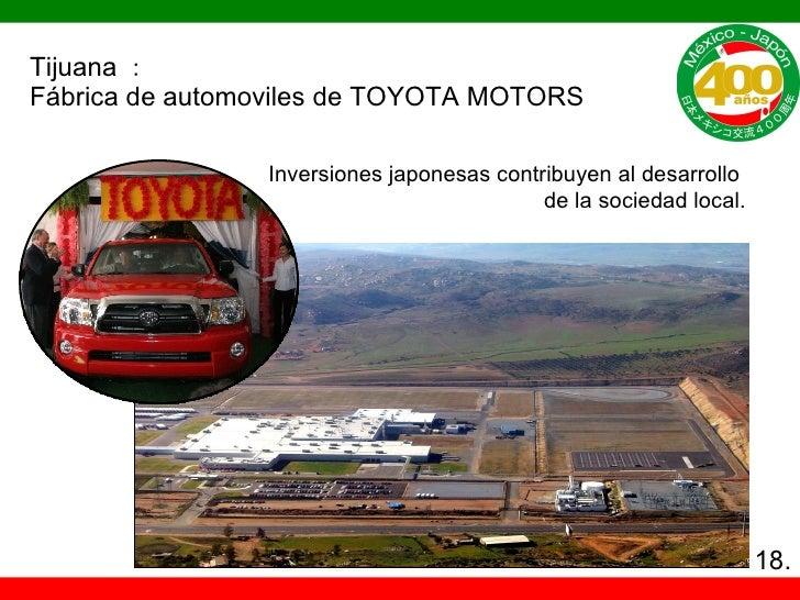 Tijuana : Fábrica de automoviles de TOYOTA MOTORS Inversiones japonesas contribuyen al desarrollo  de la sociedad local. 18.