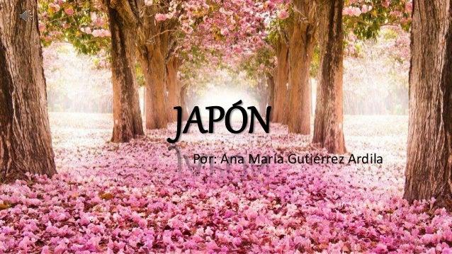 JAPÓN Por: Ana María Gutiérrez Ardila