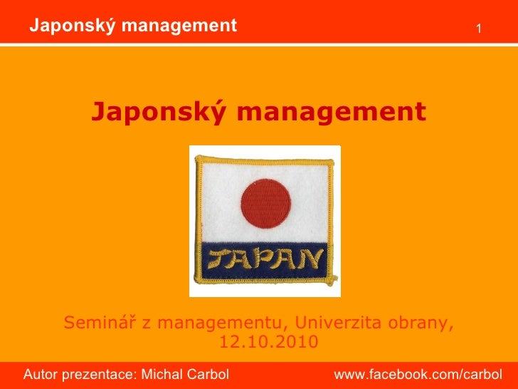 Japonský management <ul><li>Seminář z managementu, Univerzita obrany, 12.10.2010 </li></ul>