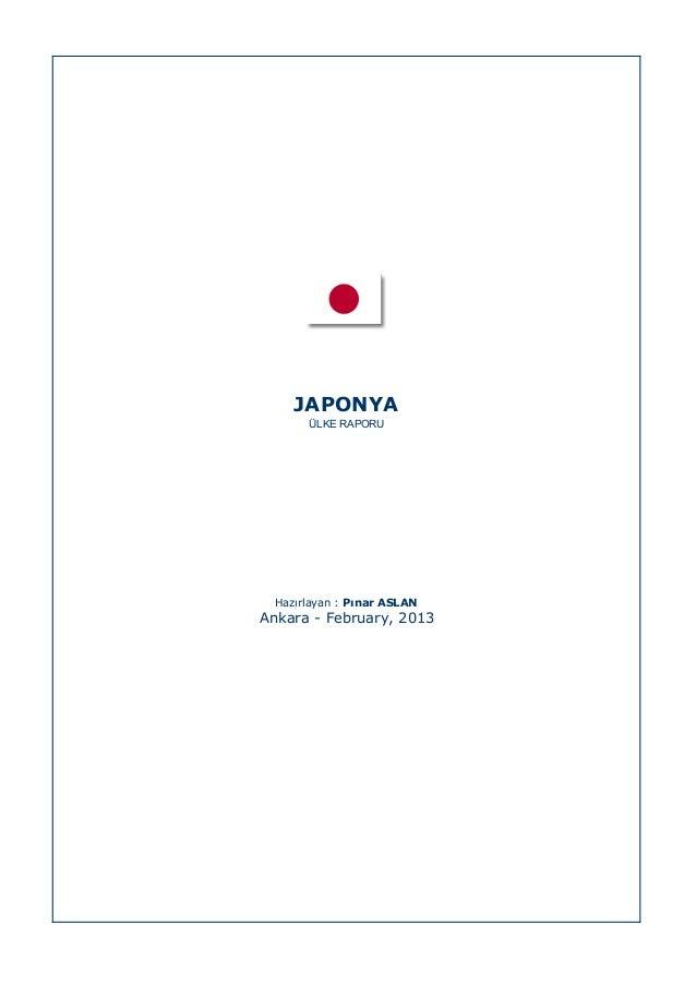 JAPONYA ÜLKE RAPORU  Hazırlayan : Pınar ASLAN  Ankara - February, 2013