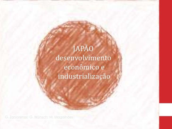 JAPÃOdesenvolvimento<br /> econômico e<br /> industrialização<br />
