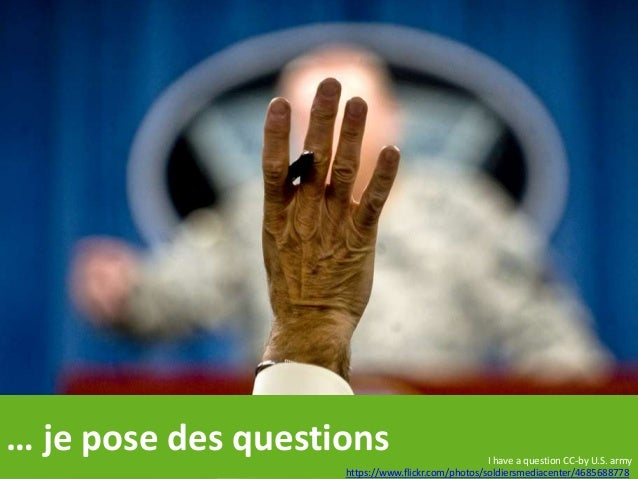 … je pose des questions I have a question CC-by U.S. army https://www.flickr.com/photos/soldiersmediacenter/4685688778
