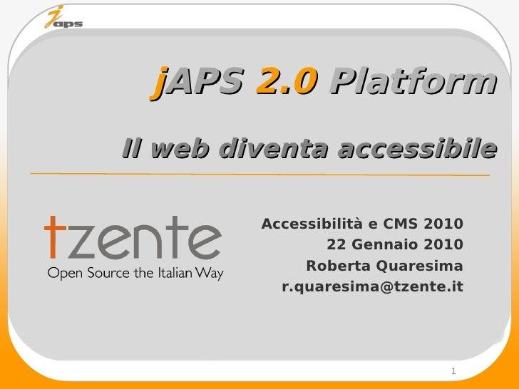 jAPS 2.0 Platform Il web diventa accessibile           Accessibilità e CMS 2010                 22 Gennaio 2010           ...