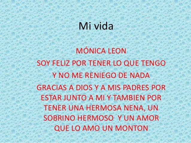 Mi vida MÓNICA LEON SOY FELIZ POR TENER LO QUE TENGO Y NO ME RENIEGO DE NADA GRACIAS A DIOS Y A MIS PADRES POR ESTAR JUNTO...