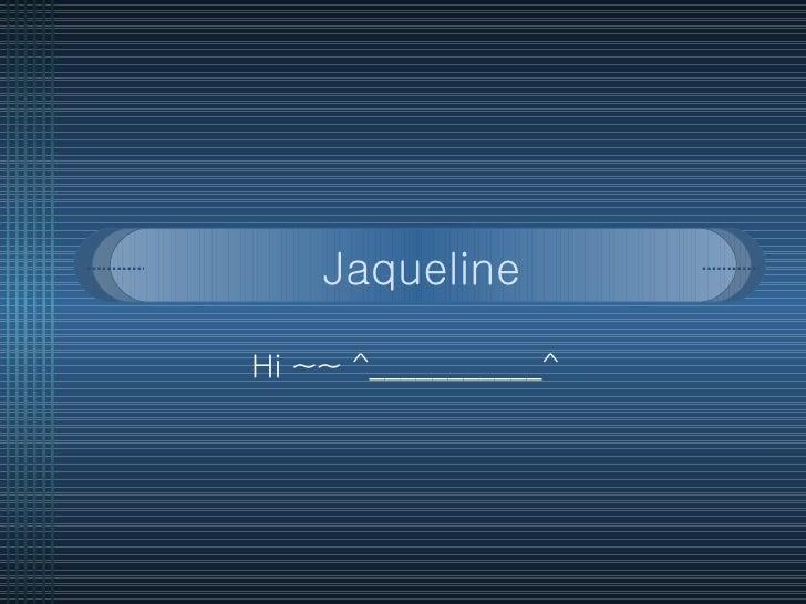 Jaqueline Hi ~~ ^___________^