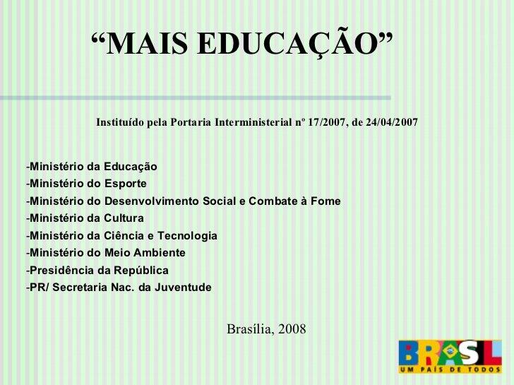 """""""MAIS EDUCAÇÃO""""            Instituído pela Portaria Interministerial nº 17/2007, de 24/04/2007-Ministério da Educação-Mini..."""