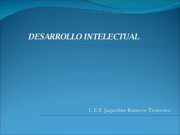 DESARROLLO INTELECTUAL L.E.E Jaqueline Romero Troncoso