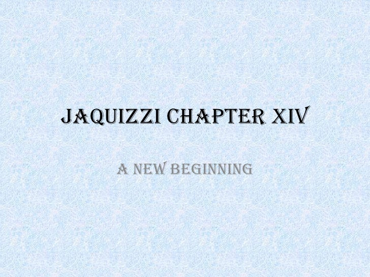 JAQUIZZI CHAPTER XIV<br />A New Beginning<br />