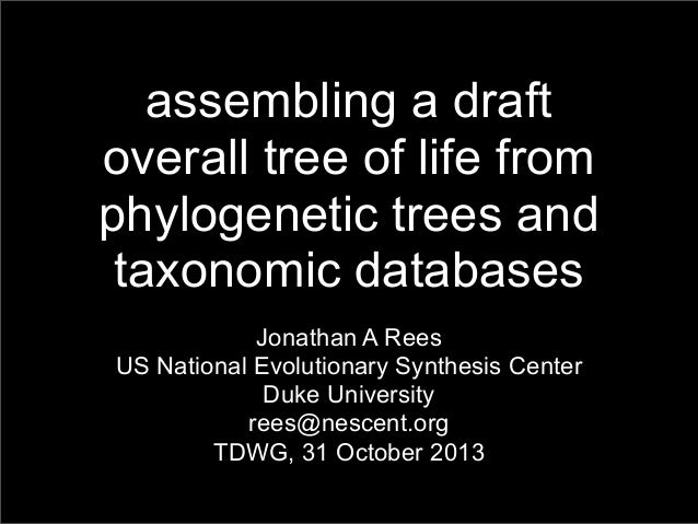 assembling a draft overall tree of life from phylogenetic trees and taxonomic databases Jonathan A Rees US National Evolut...