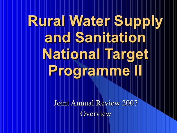 Rural Water Supply and Sanitation National Target Programme II Joint Annual Review 2007 Overview