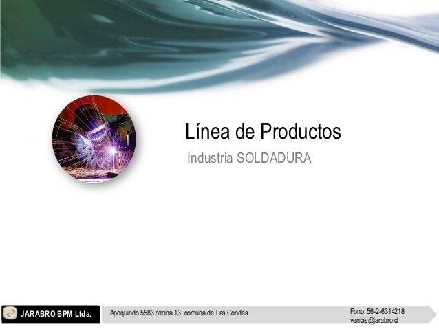 JARABRO BPM Ltda. Apoquindo 5583 oficina 13, comuna de Las Condes Fono: 56-2-6314218ventas@jarabro.clLínea de ProductosInd...