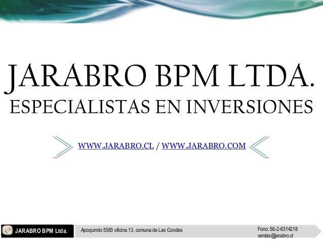 WWW.JARABRO.CL / WWW.JARABRO.COMJARABRO BPM Ltda.   Apoquindo 5583 oficina 13, comuna de Las Condes   Fono: 56-2-6314218  ...