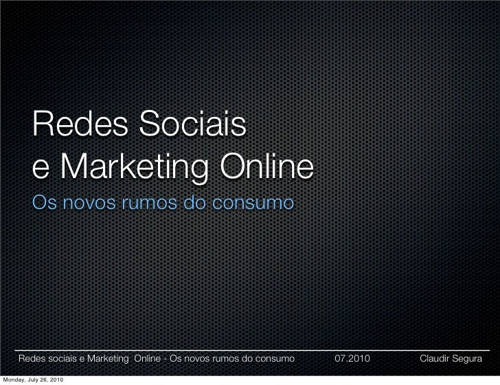 Redes Sociais           e Marketing Online           Os novos rumos do consumo          Redes sociais e Marketing Online -...