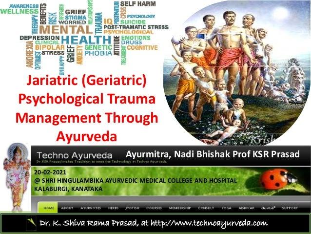 Jariatric (Geriatric) Psychological Trauma PsychologicalTrauma ManagementThrough A d Ayurveda Ayurmitra,Nadi Bhishak...