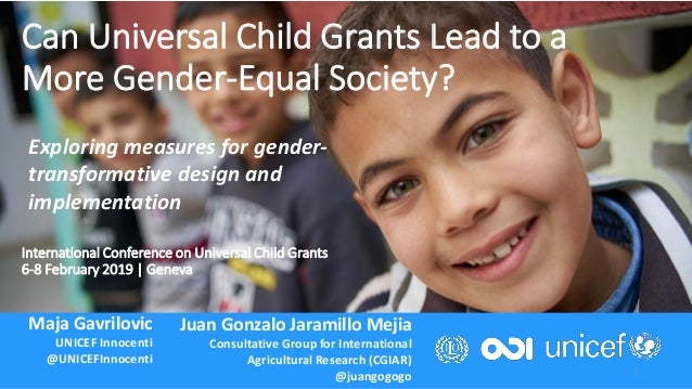 International Conference on Universal Child Grants 6-8 February 2019 | Geneva 1 Can Universal Child Grants Lead to a More ...